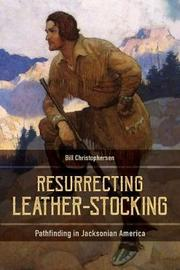 Resurrecting Leather-Stocking by Bill Christopherson