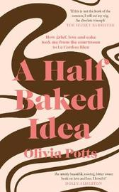 A Half Baked Idea by Olivia Potts image