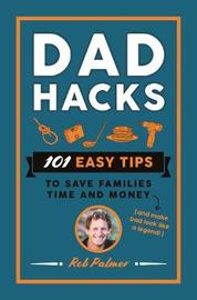 Dad Hacks by Rob Palmer