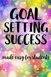Goal Setting Success Made Easy For Students by Student Life