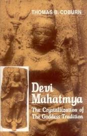 Devi-Mahatmya: The Crystalisation of the Goddess Tradition by T.B. Coburn image