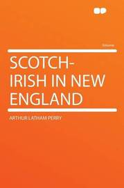 Scotch-Irish in New England by Arthur Latham Perry