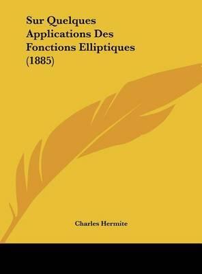 Sur Quelques Applications Des Fonctions Elliptiques (1885) by Charles Hermite image