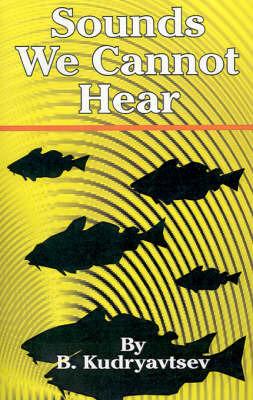 Sounds We Cannot Hear by B. Kudryavtsev