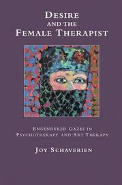 Desire and the Female Therapist by Joy Schaverien image