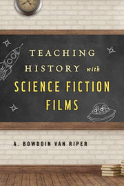 Teaching History with Science Fiction Films by A. Bowdoin Van Riper image