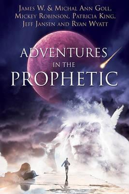 Adventures in the Prophetic by Et Al Goll