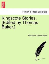 Kingscote Stories. [Edited by Thomas Baker.] by Ella Baker
