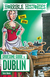 Horrible Histories Gruesome Guides: Dublin by Terry Deary