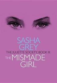 The Juliette Society, Book III: the Mismade Girl by Sasha Grey