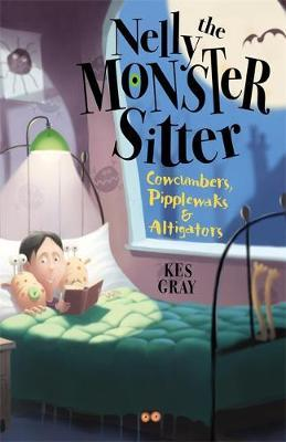 Nelly the Monster Sitter: Cowcumbers, Pipplewaks and Altigators by Kes Gray