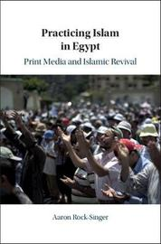Practicing Islam in Egypt by Aaron Rock-Singer