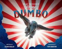 The Art And Making Of Dumbo: Foreword By Tim Burton by Leah Gallo