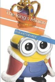 The King's Minion by Rafael Sabatini