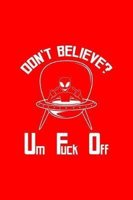 Don't Believe Um Fuck Off by Gcjournals Alien Journals