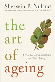 The Art of Ageing by Sherwin B Nuland
