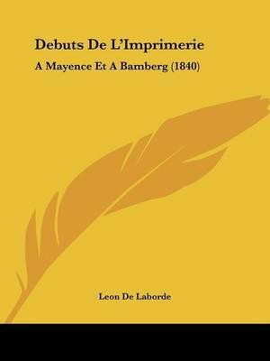 Debuts de L'Imprimerie: A Mayence Et a Bamberg (1840) by Leon De Laborde image