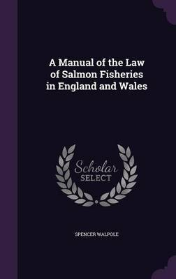 A Manual of the Law of Salmon Fisheries in England and Wales by Spencer Walpole image