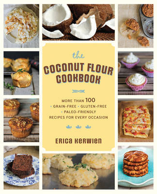 The Healthy Coconut Flour Cookbook by Erica Kerwien