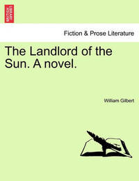 The Landlord of the Sun. a Novel. by William Gilbert