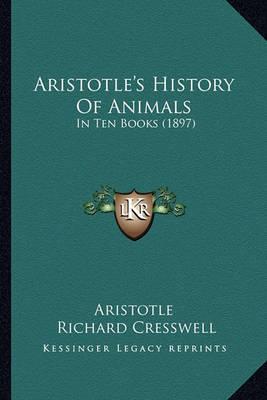 Aristotle's History of Animals: In Ten Books (1897) by * Aristotle