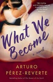 What We Become by Arturo Perez-Reverte image
