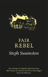 Fair Rebel by Steph Swainston
