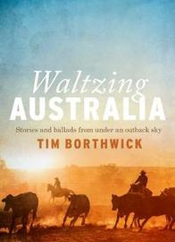 Waltzing Australia by Tim Borthwick