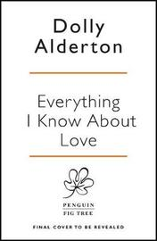 Everything I Know About Love by Dolly Alderton image