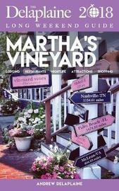 Martha's Vineyard - The Delaplaine 2018 Long Weekend Guide by Andrew Delaplaine