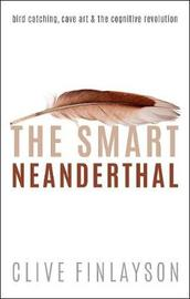 The Smart Neanderthal by Clive Finlayson