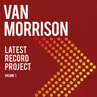 Latest Record Project Volume 1 by Van Morrison