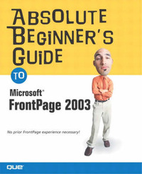 Absolute Beginner's Guide to Microsoft Office FrontPage 2003 by Jennifer Ackerman Kettell