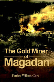 The Gold Miner of Magadan by Patrick Wilson Gore image