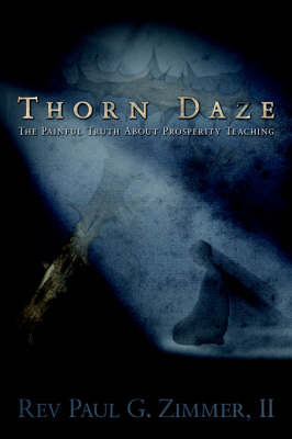 Thorn Daze, the Painful Truth about Prosperity Teaching by Paul G Zimmer image