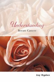 Understanding Breast Cancer by Joy Ogden image