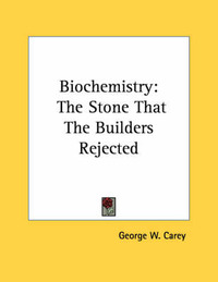 Biochemistry: The Stone That the Builders Rejected by George W Carey