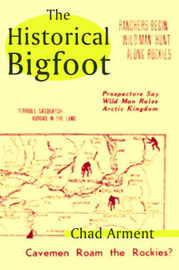 The Historical Bigfoot by Chad Arment