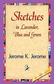 Sketches in Lavender, Blue and Green by Jerome Klapka Jerome