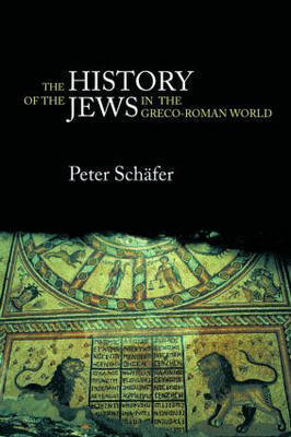 The History of the Jews in the Greco-Roman World by Peter Schafer