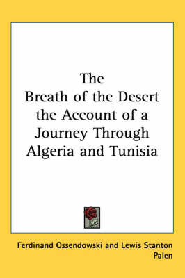 The Breath of the Desert the Account of a Journey Through Algeria and Tunisia by Ferdinand Ossendowski