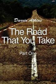 The Road That You Take: Part One by Darrin Atkins image