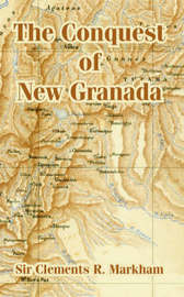 The Conquest of New Granada by Clements R Markham, Sir image