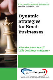 Dynamic Strategies for Small Businesses by Sviatoslav Steve Seteroff