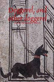 Doggerel, and Other Doggerel by George J Dance
