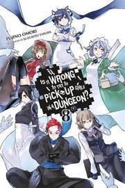 Is It Wrong to Try to Pick Up Girls in a Dungeon?, Vol. 8 (light novel) by Fujino Omori