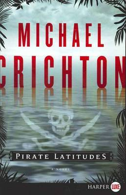 Pirate Latitudes Large Print by Michael Crichton