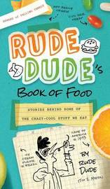 Rude Dude's Book of Food by Tim Myers