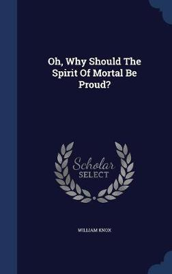 Oh, Why Should the Spirit of Mortal Be Proud? by William Knox