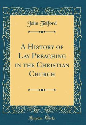 A History of Lay Preaching in the Christian Church (Classic Reprint) by John Telford